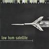 Low Hum Satellite - Low Hum Satellite